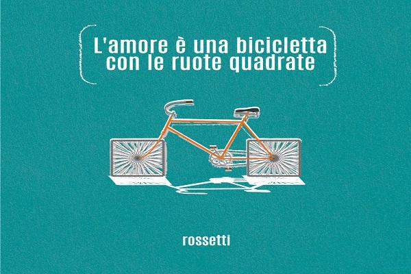 Rossetti Online Lamore è Una Bicicletta Con Le Ruote Quadrate Il